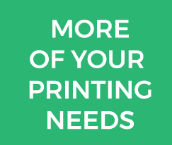more of your printing needs